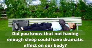 Did you know that not having enough sleep could have dramatic effect on our body?