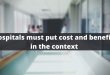 Hospitals must put cost and benefits in the context