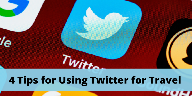 4 Tips for Using Twitter for Travel