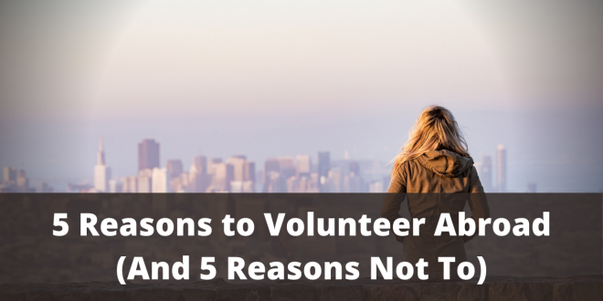 5 Reasons to Volunteer Abroad (And 5 Reasons Not To)